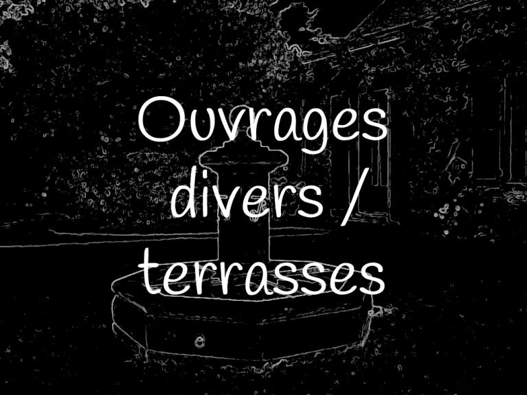 Ouvrages divers, terasses...